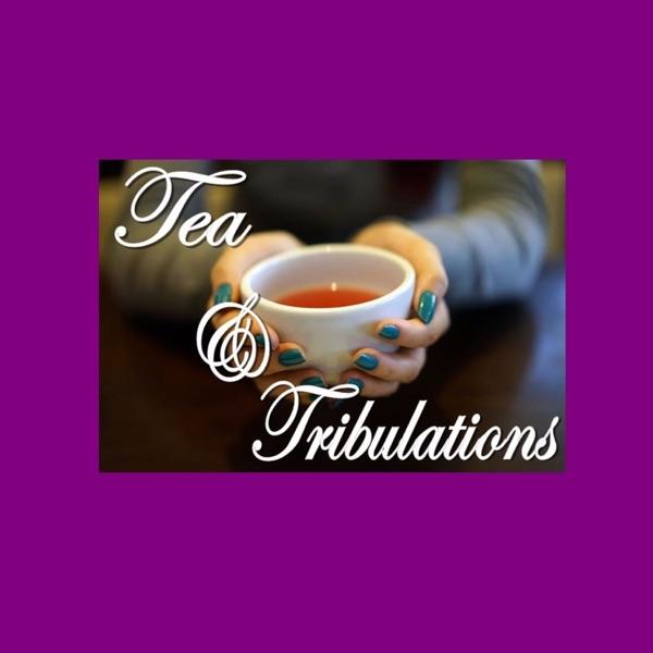 Tea and Tribulations