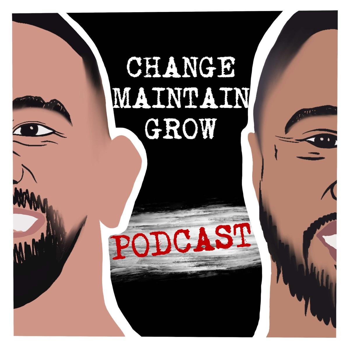 Change Maintain Grow Podcast