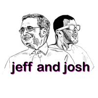 Jeff and Josh podcast