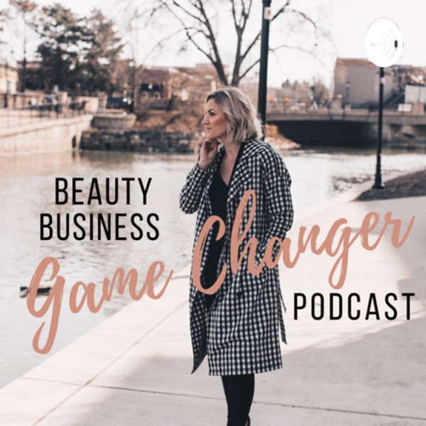 Beauty Business Game Changer Podcast