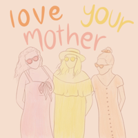 Love Your Mother podcast