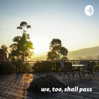We, too, shall pass podcast