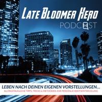 Leben nach deinen eigenen Vorstellungen | Late Bloomer Hero Podcast podcast