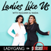 Ladies Like Us with Nazanin and Nadia - PodcastOne