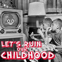 Let's Ruin Our Childhood podcast