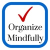 Organize Mindfully - Be inspired to bring organization into your life