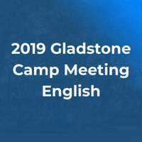 2019 Gladstone Camp Meeting podcast