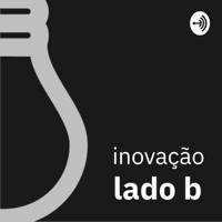 Inovação Lado B podcast