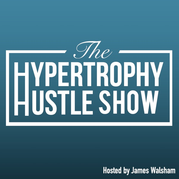 The Hypertrophy Hustle Show