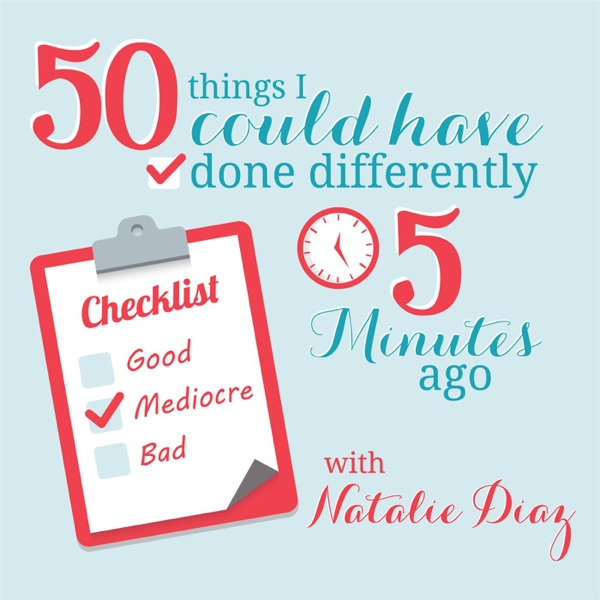 50 Things I Could Have Done Differently 5 Minutes Ago