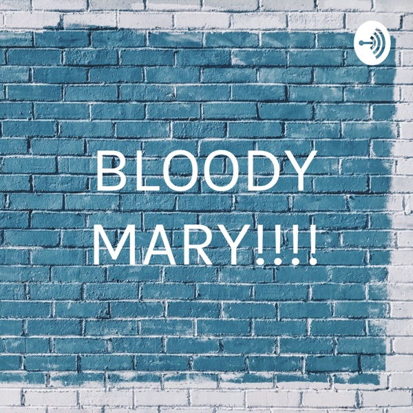 BLOODY MARY!!!!