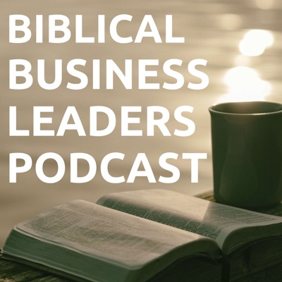 Biblical Business Leaders Podcast