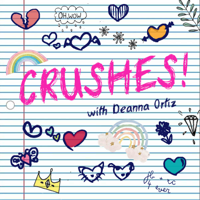 Crushes! with Deanna Ortiz podcast