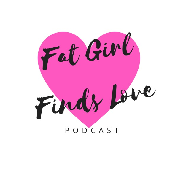 Fat Girl Finds Love podcast show image