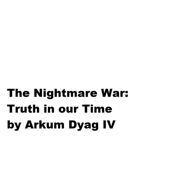 The Nightmare War: Truth in our Time