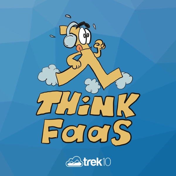 Think FaaS with Trek10
