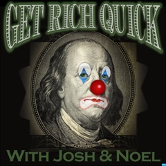 Get Rich Quick with Josh & Noel
