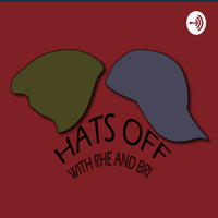 Hats Off with Rhe and Bri podcast
