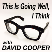 This Is Going Well, I Think with David Cooper podcast
