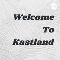 Welcome To Kastland podcast