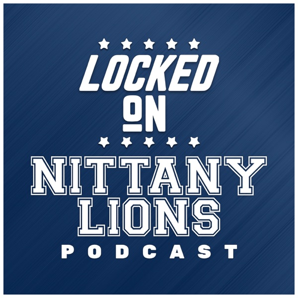 Locked On Nittany Lions - Daily Podcast On Penn State Nittany Lions Football & Basketball