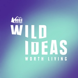 Wild Ideas Worth Living Presented By Rei On Apple Podcasts