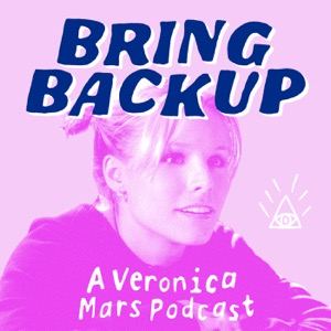 Bring Backup: A Veronica Mars Podcast
