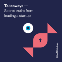 Takeaways: Secret Truths from Leading a Startup podcast