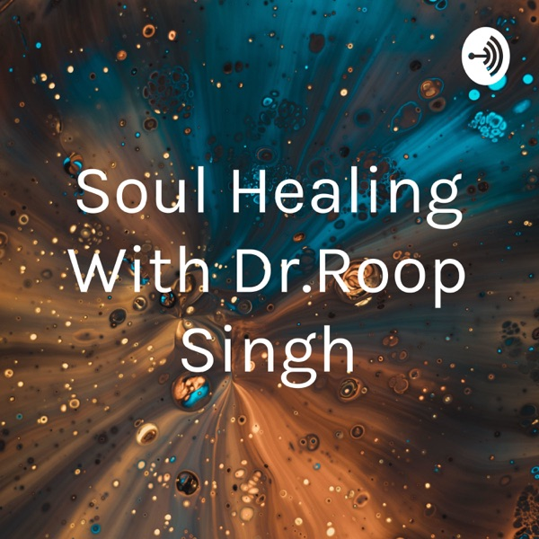 Soul Healing With Dr.Roop Singh