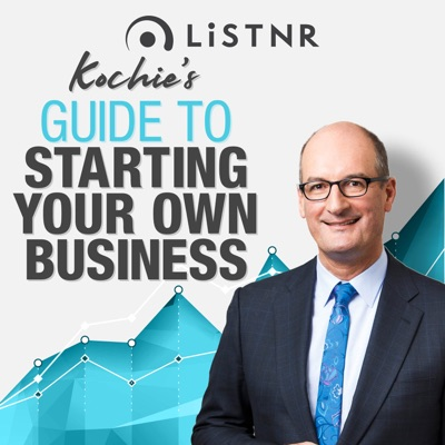 Kochie's Guide to Starting Your Own Business:LiSTNR