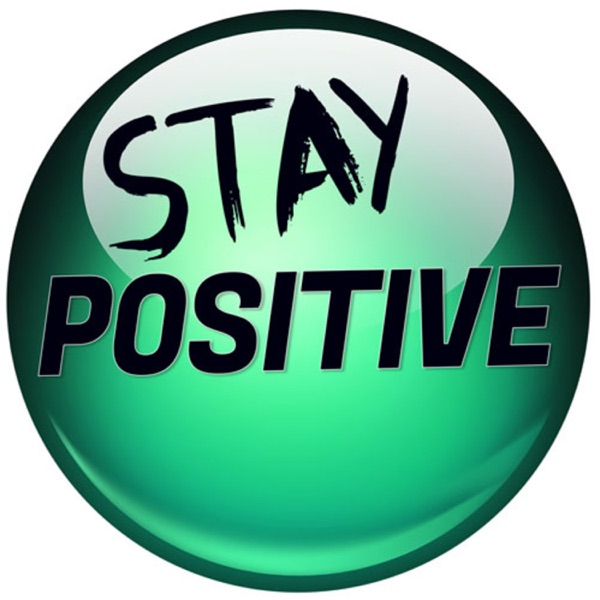 Be Positive Stay Positive Podcast