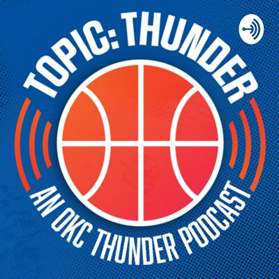 Topic: Thunder - an OKC Thunder Podcast