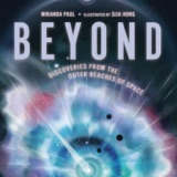 Miranda Paul Shares Her Inspiration for Beyond: Discoveries from the Outer Reaches of Space