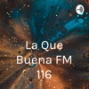 La Que Buena FM 116