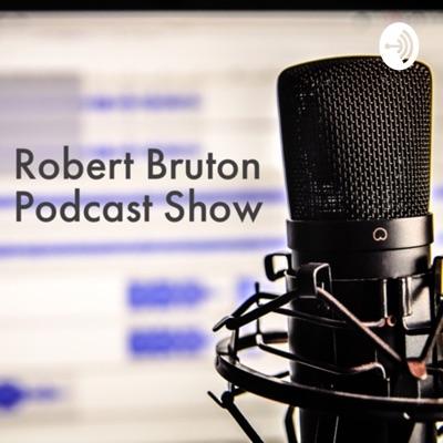 Robert Bruton Podcast Show