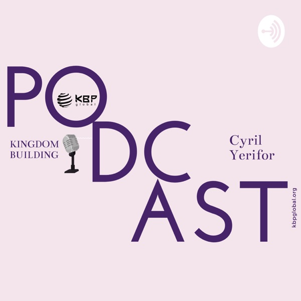 Kingdom Building Podcast with Pastor Cyril Yerifor