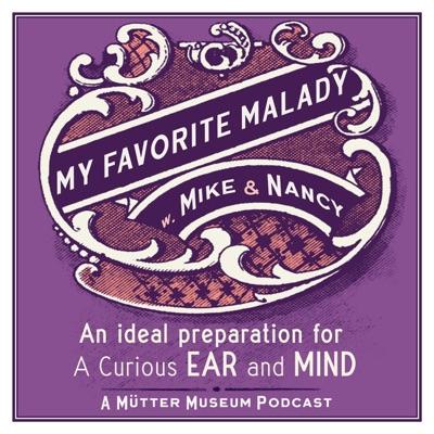 My Favorite Malady: A Mütter Museum Podcast