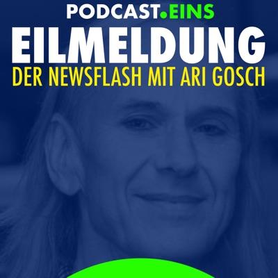 Eilmeldung - Der Newsflash mit Ari Gosch:Ari Gosch - PODCAST.EINS