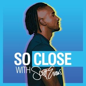 So Close with Scott Evans