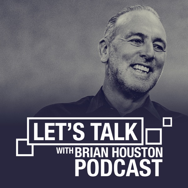 Let's Talk With Brian Houston Podcast
