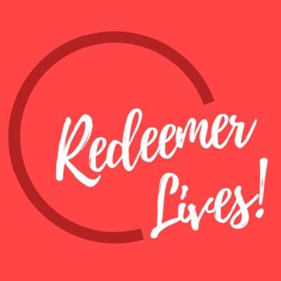 Redeemer Lives!