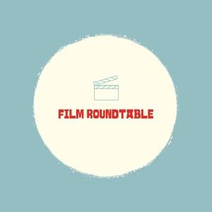 Film Roundtable