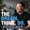 The DREAM THINK DO Podcast