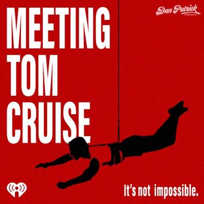 Meeting Tom Cruise:Dan Patrick Podcast Network & iHeartRadio