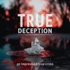 True Deception - An Improvised True Crime story
