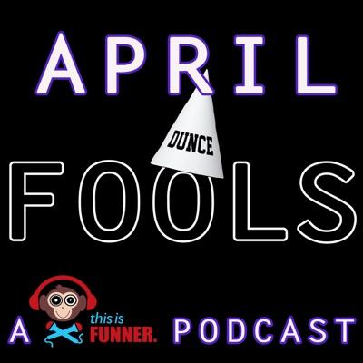 APRIL FOOLS The Podcast