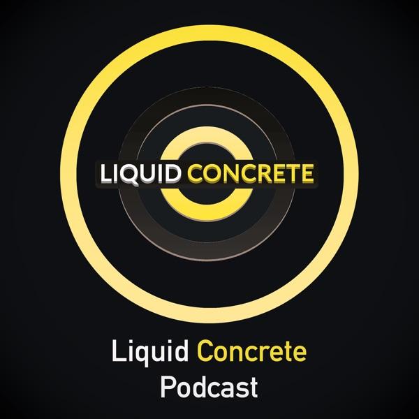 Liquid Concrete Podcast
