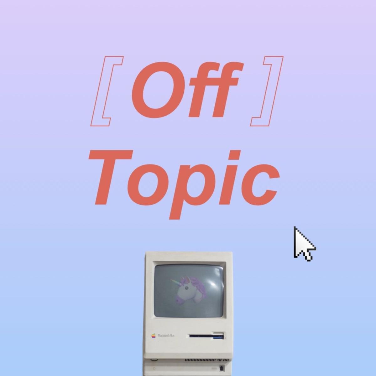 Off Topic // オフトピック