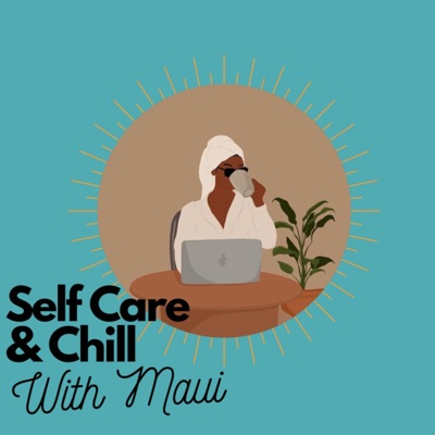 Self Care and Chill With Maui:Amirah Morris