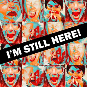 I'm Still Here!